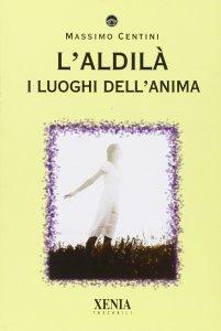 L'ALDILà - I LUOGHI DELL'ANIMA di Massimo Centini