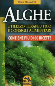 ALGHE - UTILIZZO TERAPEUTICO E CONSIGLI ALIMENTARI Contiene più di 80 ricette di Clara Castellotti