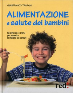 ALIMENTAZIONE E SALUTE DEI BAMBINI Gli alimenti e i menù per prevenire le malattie più comuni di Gianfranco Trapani