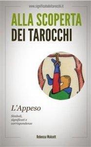 ALLA SCOPERTA DEI TAROCCHI: L'APPESO (EBOOK) Simboli, significati e corrispondenze di Rebecca Walcott
