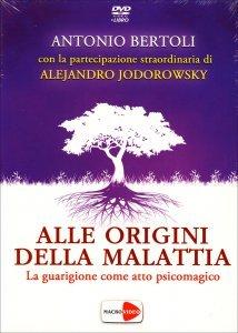 ALLE ORIGINI DELLA MALATTIA (VIDEO SEMINARIO IN DVD) La guarigione come atto psicomagico di Antonio Bertoli, Alejandro Jodorowsky