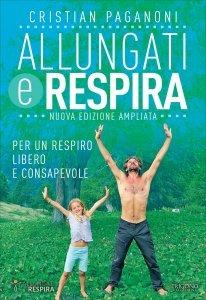 ALLUNGATI E RESPIRA Per un respiro libero e consapevole di Cristian Paganoni