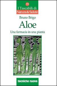 ALOE Una farmacia in una pianta di Bruno Brigo