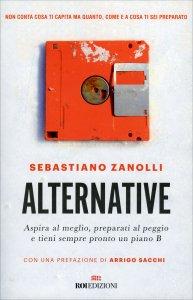 ALTERNATIVE Aspira al meglio, preparati al peggio e tieni sempre pronto un piano B di Sebastiano Zanolli