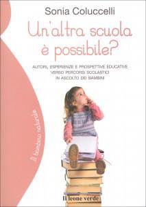 UN'ALTRA SCUOLA è POSSIBILE? Autori, esperienze e prospettive educative verso percorsi scolastici in ascolto dei bambini di Sonia Coluccelli