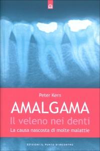 AMALGAMA: IL VELENO NEI DENTI La causa nascosta di molte malattie di Peter Kern