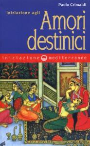 INIZIAZIONE AGLI AMORI DESTINICI di Paolo Crimaldi