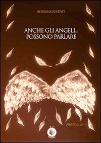 ANCHE GLI ANGELI... POSSONO PARLARE di Rossana Restivo