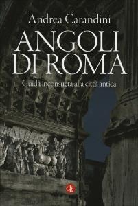 ANGOLI DI ROMA Guida inconsueta alla città anticà di Andrea Carandini