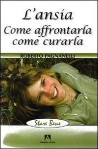 L'ANSIA - COME AFFRONTARLA COME CURARLA di Roberto Pagnanelli