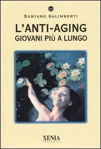 L'ANTI-AGING Giovani più a lungo di Damiano Galimberti