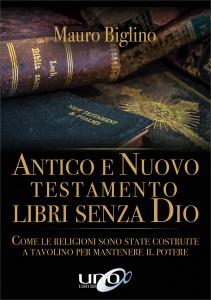 ANTICO E NUOVO TESTAMENTO LIBRI SENZA DIO Come le religioni sono state costruite a tavolino per mantenere il potere - La Bibbia non è un libro sacro Vol. 2 di Mauro Biglino