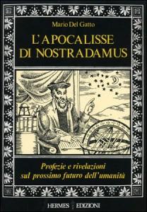 L'APOCALISSE DI NOSTRADAMUS Profezie e rivelazioni sul prossimo futuro dell'umanità di Mario Del Gatto