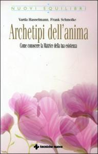 ARCHETIPI DELL'ANIMA Come conoscere la matrice della tua esistenza di Varda Hasselmann, Frank Schmolke