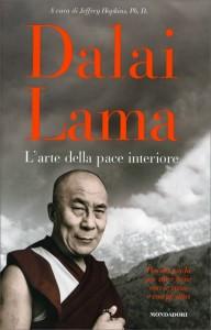 L'ARTE DELLA PACE INTERIORE Piccola guida per stare bene con se stessi e con gli altri di Dalai Lama