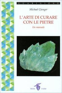 L'ARTE DI CURARE CON LE PIETRE Un manuale di Michael Gienger
