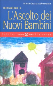 INIZIAZIONE A L'ASCOLTO DEI NUOVI BAMBINI di Maria Grazia Abbamonte