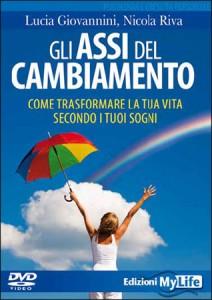 GLI ASSI DEL CAMBIAMENTO (VIDEOCORSO DVD) Come trasformare la tua vita secondo i tuoi sogni di Lucia Giovannini, Nicola Riva