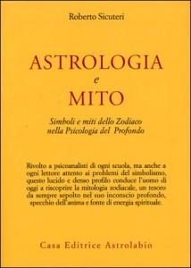 ASTROLOGIA E MITO Simboli e miti dello Zodiaco nella Psicologia del Profondo di Roberto Sicuteri