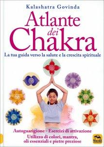 ATLANTE DEI CHAKRA La tua guida verso la salute e la crescita spirituale di Kalashatra Govinda