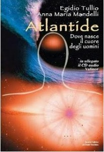 ATLANTIDE - DOVE NASCE IL CUORE DEGLI UOMINI In allegato CD audio con canzoni di Atlantide ed una inedita canzone elfica di Egidio Tullio - Anna Maria Mandelli
