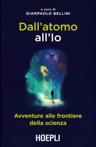 DALL'ATOMO ALL'IO Avventure alle frontiere della scienza di Gianpaolo Bellini