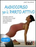 AUDIOCORSO PER IL PARTO ATTIVO Semplici esercizi di stretching e yoga che preparano efficacemente al parto di Janet Balaskas
