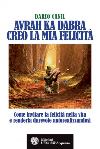 AVRAH KA DABRA - CREO LA MIA FELICITà Come invitare la felicità nella vita e renderla durevole autorealizzandosi di Dario Canil