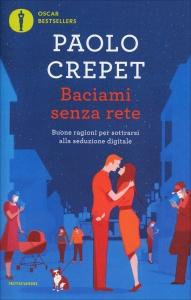 BACIAMI SENZA RETE Buone ragioni per sottrarsi alla seduzione digitale di Paolo Crepet