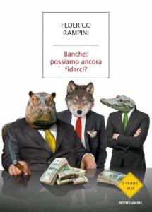 BANCHE: POSSIAMO ANCORA FIDARCI? di Federico Rampini
