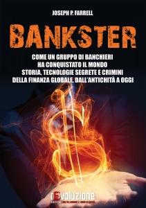 BANKSTER Come un gruppo di banchieri ha conquistato il mondo - Storia, tecnologie segrete e crimini della finanza globale, dall'antichità a oggi di Joseph P. Farrell