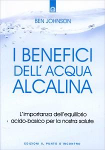 I BENEFICI DELL'ACQUA ALCALINA L'importanza dell'equilibrio acido-basico per la nostra salute di Ben Johnson