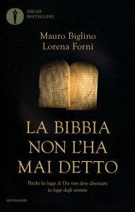 LA BIBBIA NON L'HA MAI DETTO Perché la legge di Dio non deve diventare la legge degli uomini di Mauro Biglino, Lorena Forni
