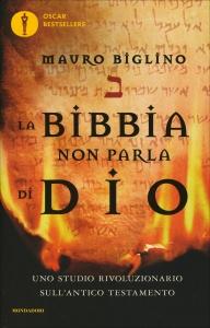 LA BIBBIA NON PARLA DI DIO Uno studio rivoluzionario sull'antico testamento di Mauro Biglino