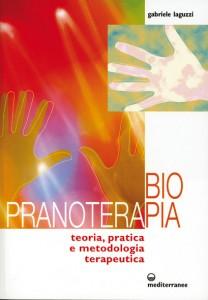 BIOPRANOTERAPIA Teoria, pratica e metodologia terapeutica di Gabriele Laguzzi