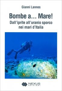 BOMBE A... MARE! Dall'iprite all'uranio sporco nei mari d'Italia di Gianni Lannes