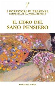 IL LIBRO DEL SANO PENSIERO I Portatori di Presenza canalizzati da Paola Borgini di Paola Borgini