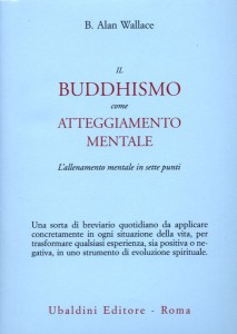 IL BUDDHISMO COME ATTEGGIAMENTO MENTALE L'allenamento mentale in sette punti di B. Alan Wallace