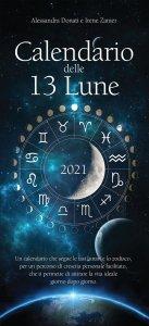 CALENDARIO DELLE 13 LUNE Un calendario che segue le fasi lunari e lo zodiaco, per un percorso di crescita personale facilitato, che ti permette di attirare la vita ideale giorno per giorno di Alessandra Donati, Irene Zanier