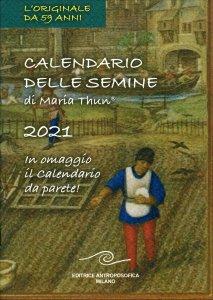 CALENDARIO DELLE SEMINE 2021 DI MARIA THUN In omaggio il Calendario da parete! di Maria Thun