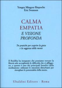 CALMA, EMPATIA E VISIONE PROFONDA Tre pratiche per scoprire la gioia e la saggezza della mente di Yongey Mingyur Rinpoche, Eric Swanson