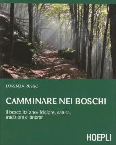 CAMMINARE NEI BOSCHI Il bosco italiano: folclore, natura, tradizioni e itinerari di Lorenza Russo