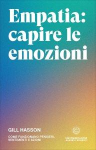 EMPATIA: CAPIRE LE EMOZIONI Come funzionano pensieri, sentimenti e azioni di Gill Hasson