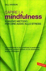 CAPIRE LA MINDFULNESS Il nuovo metodo per dire addio allo stress di Gill Hasson