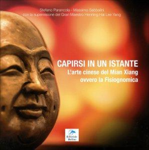 CAPIRSI IN UN ISTANTE L'arte cinese del Mian Xiang ovvero la Fisiognomica di Stefano Parancola, Massimo Sabbalini
