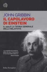 IL CAPOLAVORO DI EINSTEIN Il 1915 e la teoria generale della relatività di John Gribbin