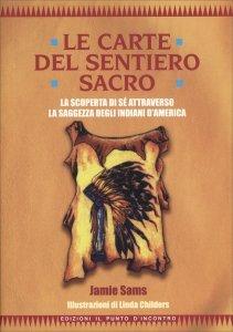 LE CARTE DEL SENTIERO SACRO (LIBRO + 44 CARTE A COLORI) La scoperta di sé attraverso la saggezza degli Indiani d'America di Jamie Sams