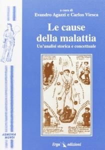 LE CAUSE DELLA MALATTIA Un'analisi storica e concettuale di Avandro Agazzi - Carlos Viesca