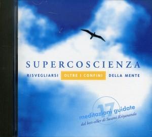 SUPERCOSCIENZA - 17 MEDITAZIONI GUIDATE SU CD AUDIO Risvegliarsi oltre i confini della mente di Swami Kriyananda
