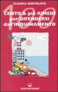 CENTO E PIù RIMEDI PER DIFENDERSI DALL'INQUINAMENTO di Claudia Bortolato